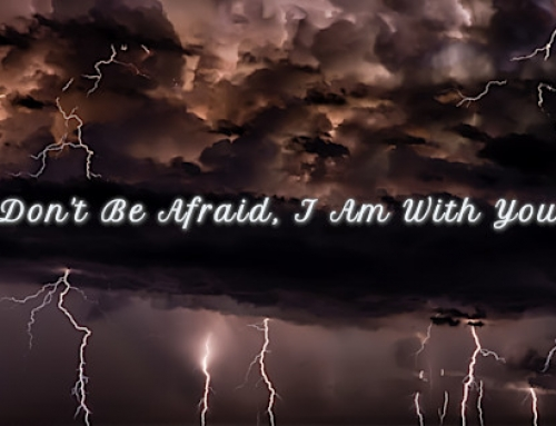 Don't Be Afraid for I Am With You