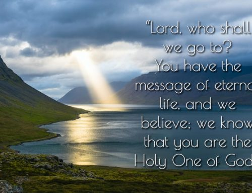 Lord, Who Shall We Go To?